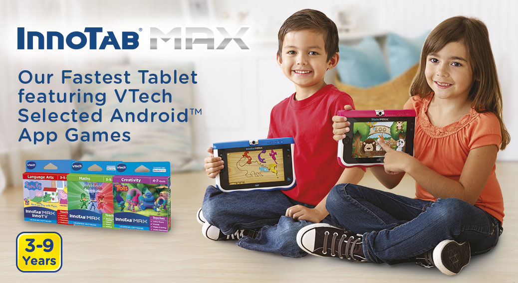 InnoTab® Max. Our Fastest Tablet featuring VTech Selected Android™ App Games. 3-9 Years.