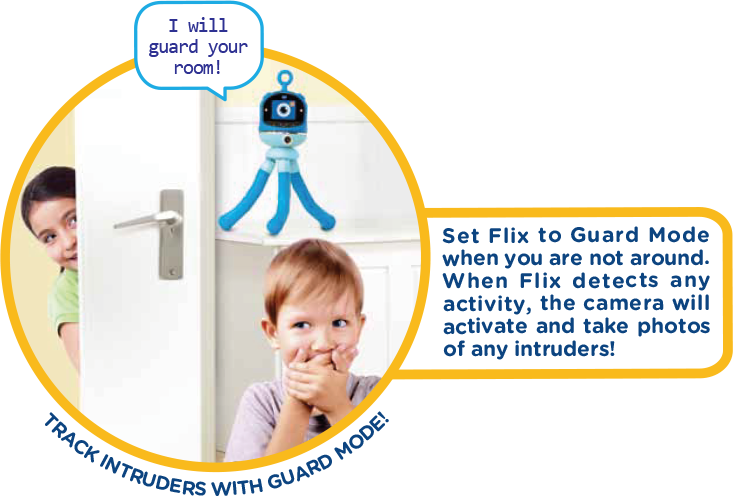 I will guard your room! Set Flix to Guard Mode when you are not around. When Flix detects any activity, the camera will activate and take photos of any intruders! Track intruders with guard mode!