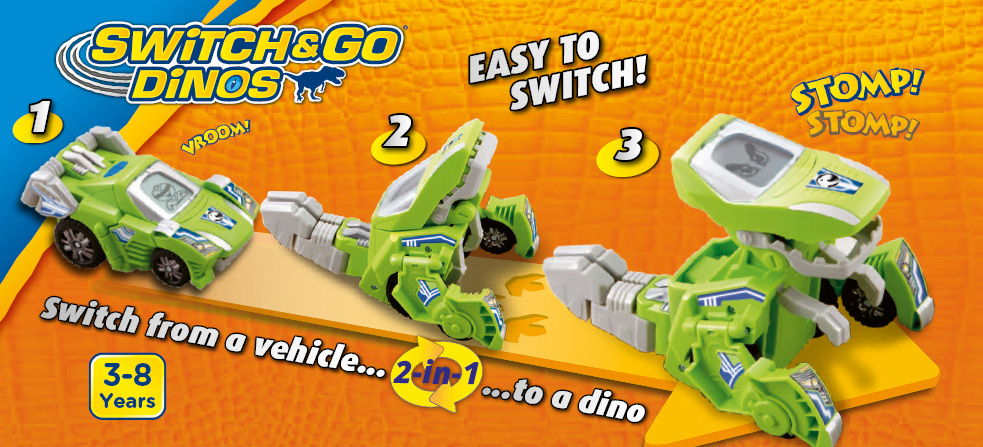 Switch & Go Dinos Easy to switch 1 2 3 Switch from a vehicle ...2-in-1...to a dino